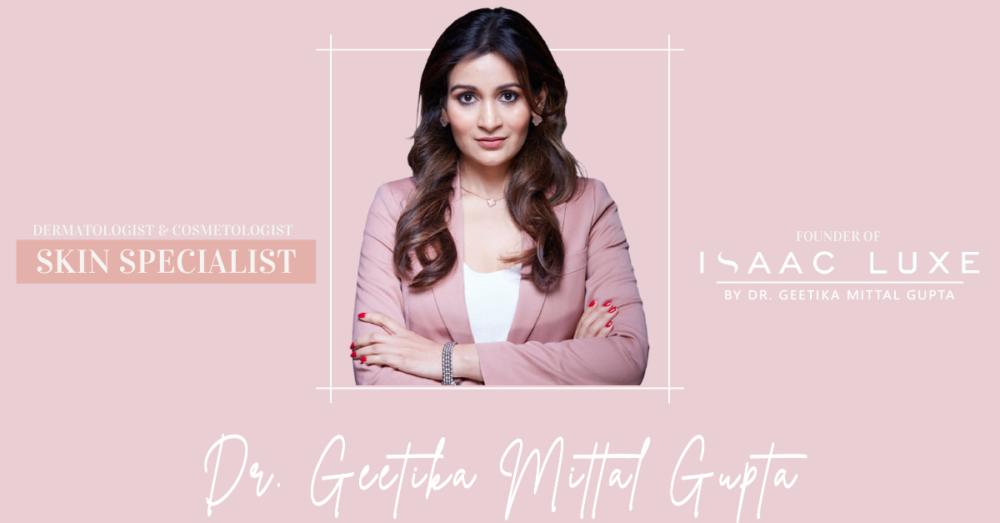 DERMATOLOGIST IN DELHI - Dr Geetika Mittal Gupta